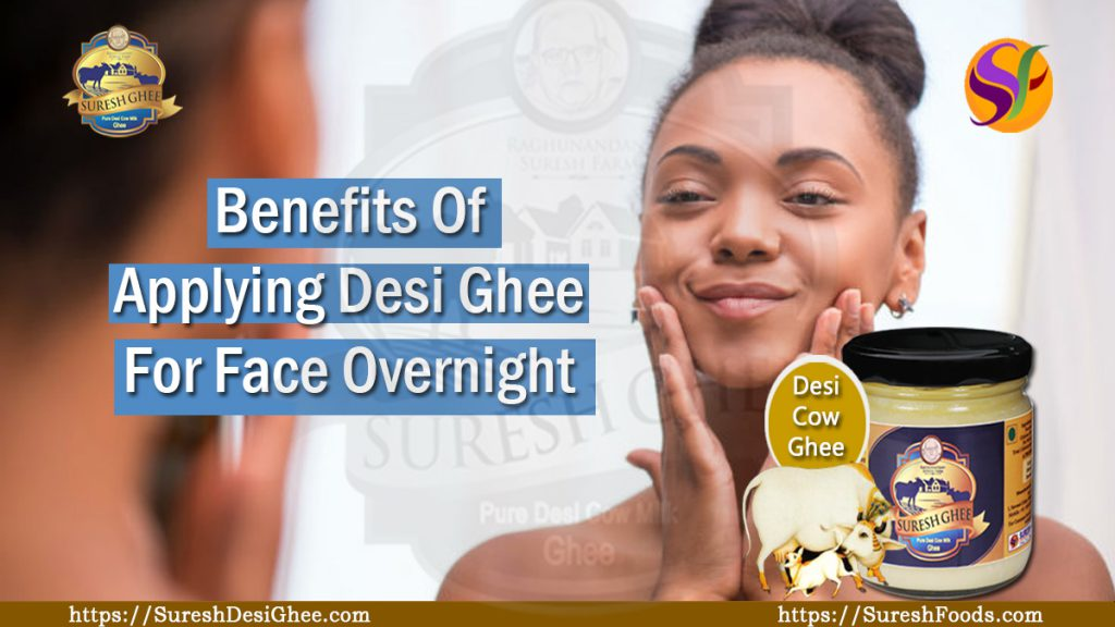 Benefits Of Applying Desi Ghee For Face Overnight | Suresh
