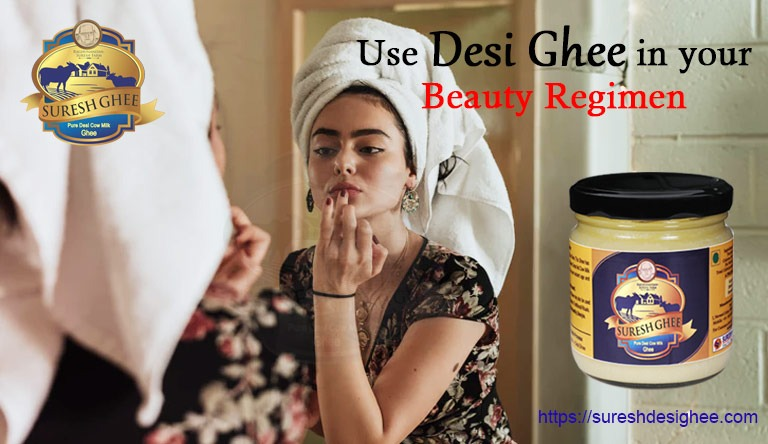 Use Ghee for Beauty Regiman : SureshDesiGhee.com