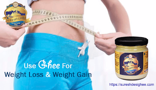 Use ghee for weight loss and weight gain : SureshDesiGhee