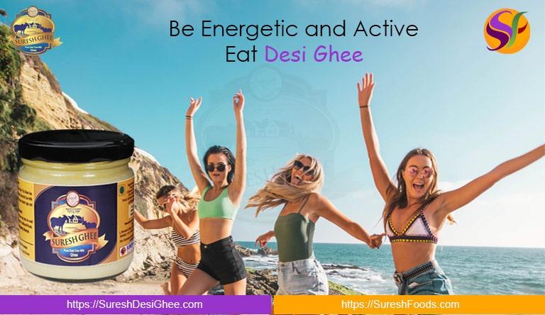 Be Energetic and Active East Desi Ghee : SureshDesiGhee.com