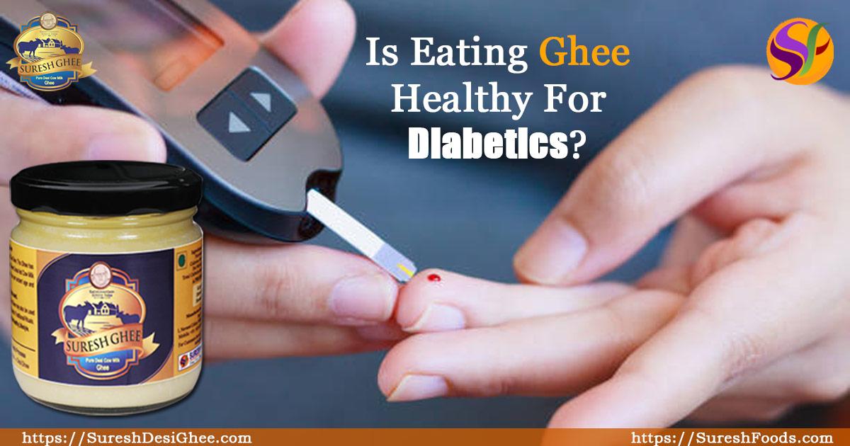 Is Eating Ghee Healthy For Diabetics :SureshDesiGhee