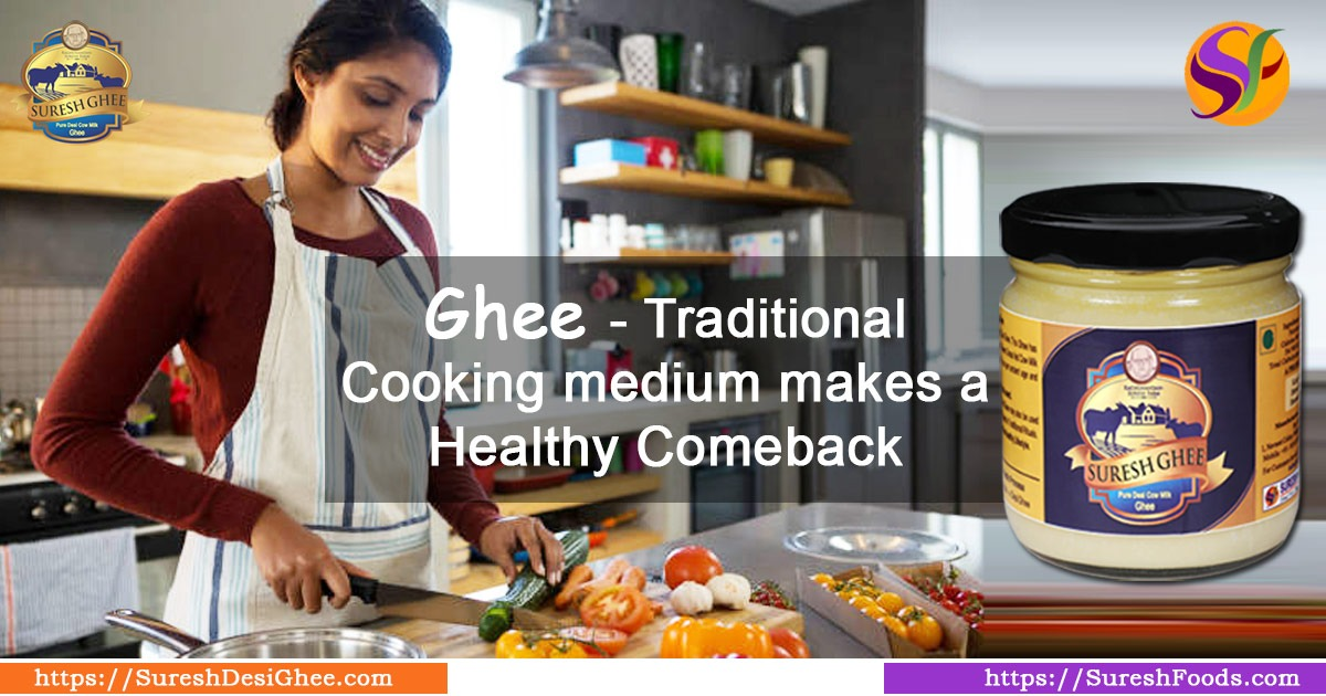 Desi Cow Ghee - Traditional Cooking medium makes a healthy comeback : SureshDesiGhee
