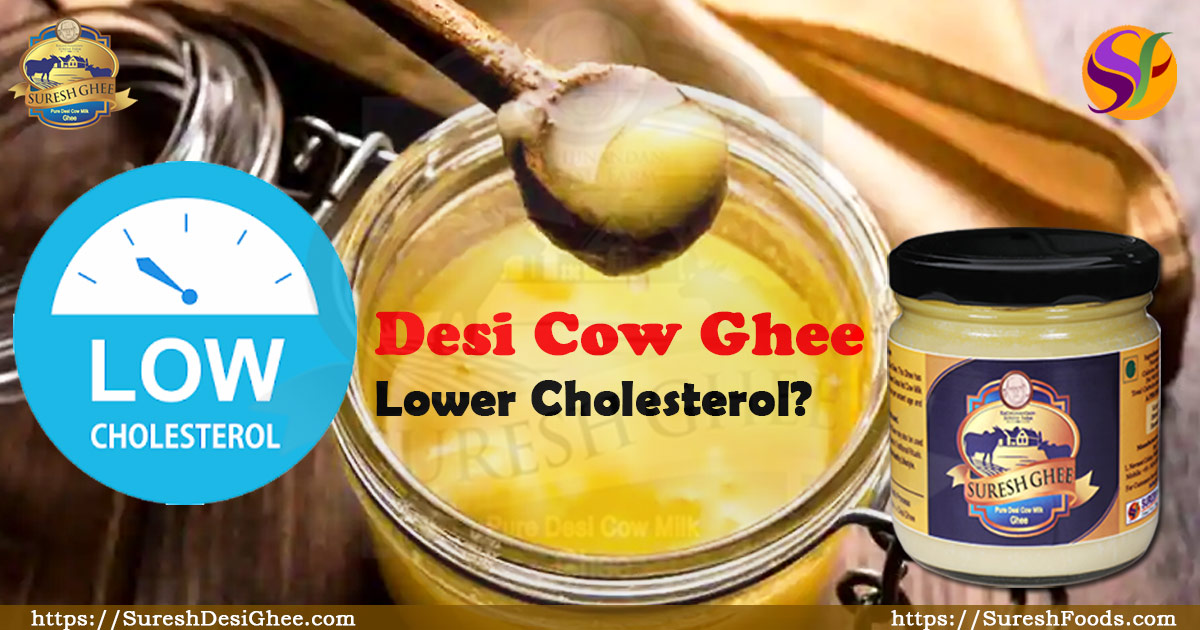 Desi Cow Ghee Lower Cholesterol : SureshDesiGhee.com