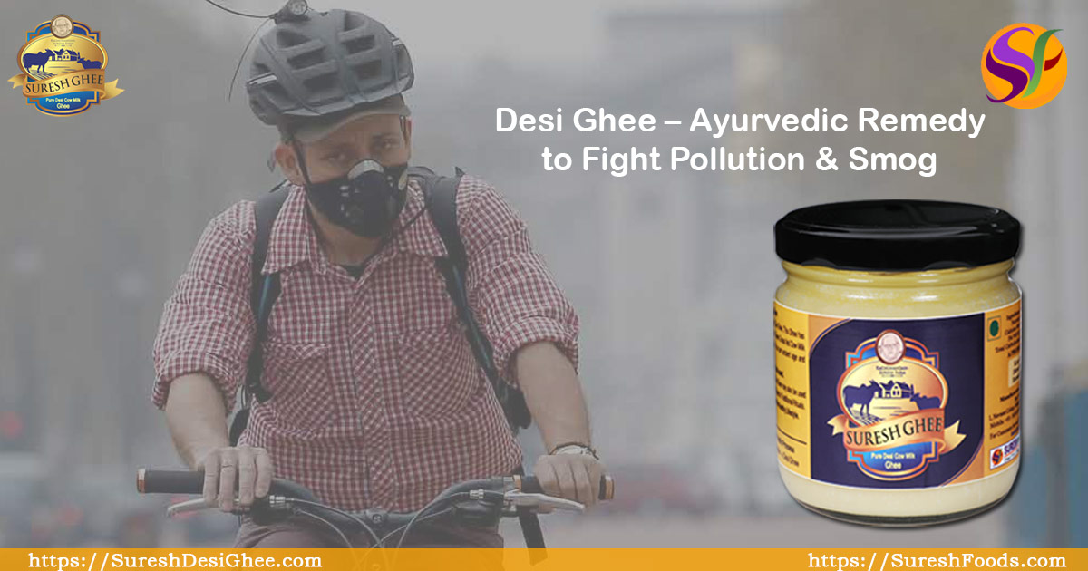 Desi Ghee Ayurvedic remedy to fight Pollution & Smog : SureshDesiGhee.com