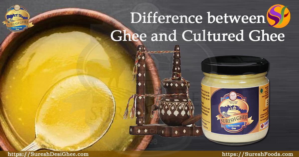 Difference between ghee and cultured ghee : SureshDesiGhee.com