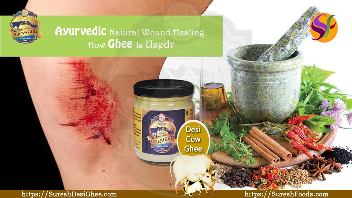 Ayurvedic Natural Wound Healing. How Ghee is used? : SureshDesiGhee.com
