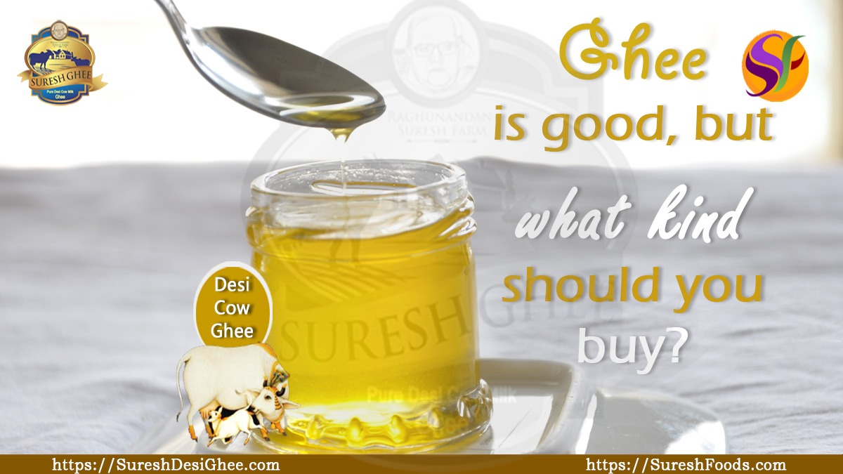 Ghee is good, but what kind should you buy : SureshDesiGhee.com