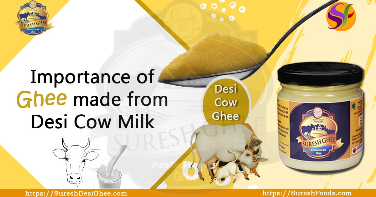 Importance of ghee made from Desi Cow Milk : SureshDesiGhee.com