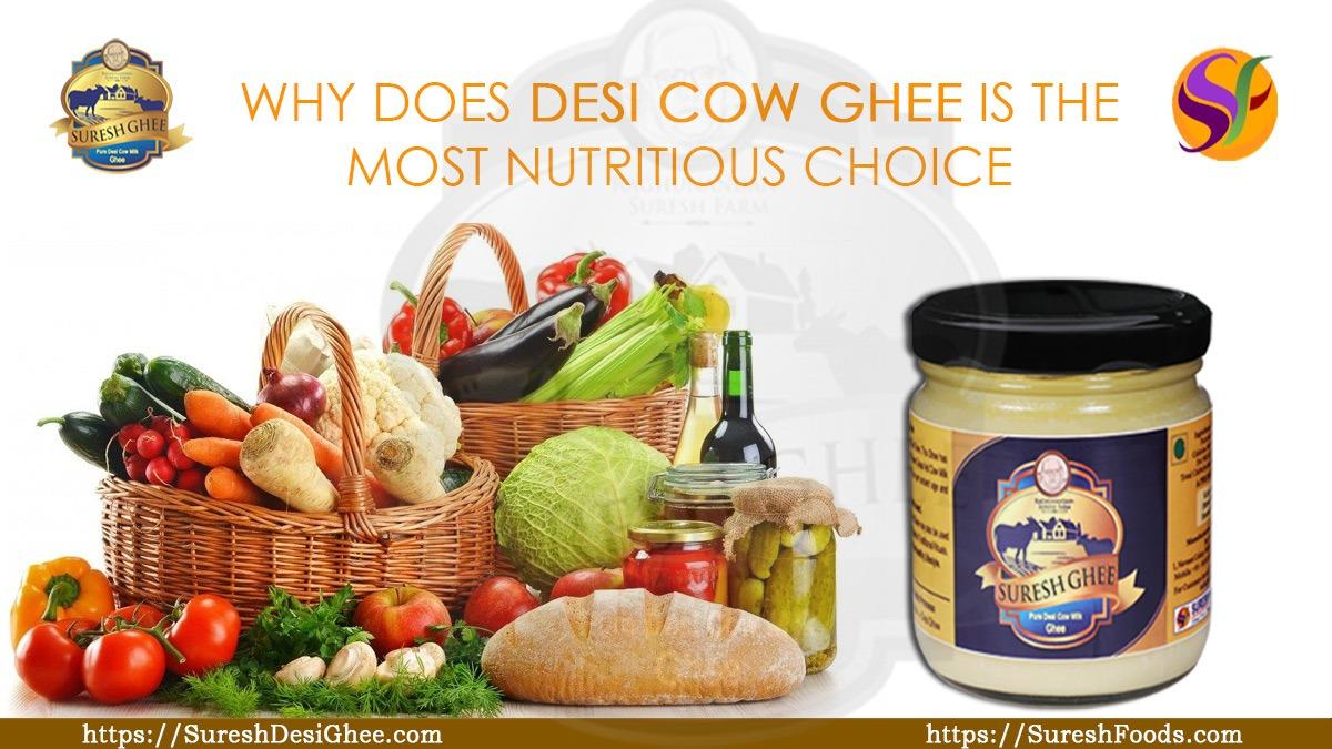 WHY DOES DESI COW GHEE IS THE MOST NUTRITIOUS CHOICE : SureshDesiGhee.com