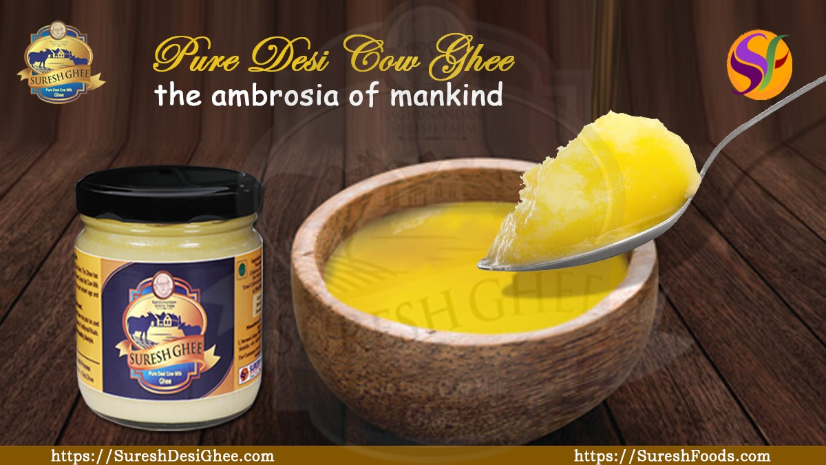 Desi Cow Ghee -The Ambrosia of mankind :SureshDesiGhee.com