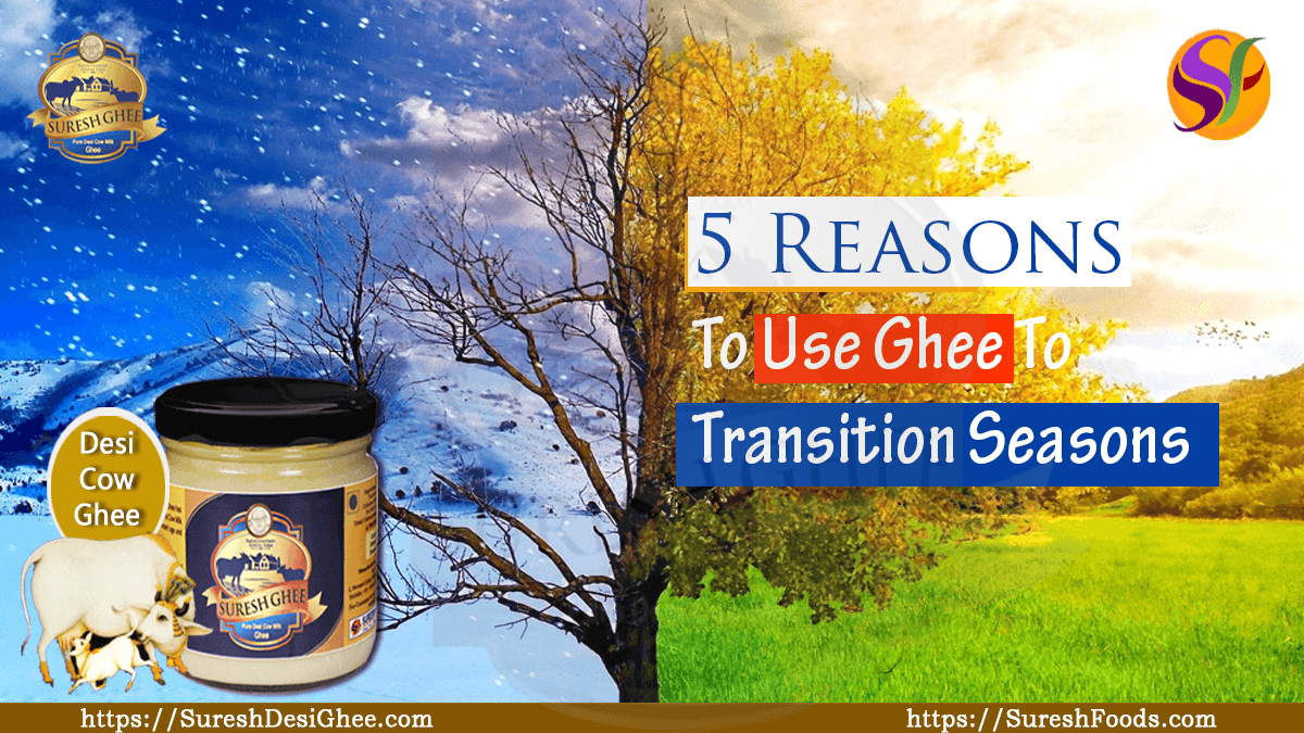 5 Reasons To Use Ghee To Transition Seasons :SureshDesiGhee.com