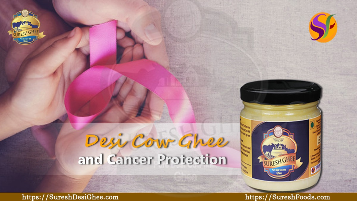 Desi Cow Ghee and Cancer Protection : SureshDesiGhee.com