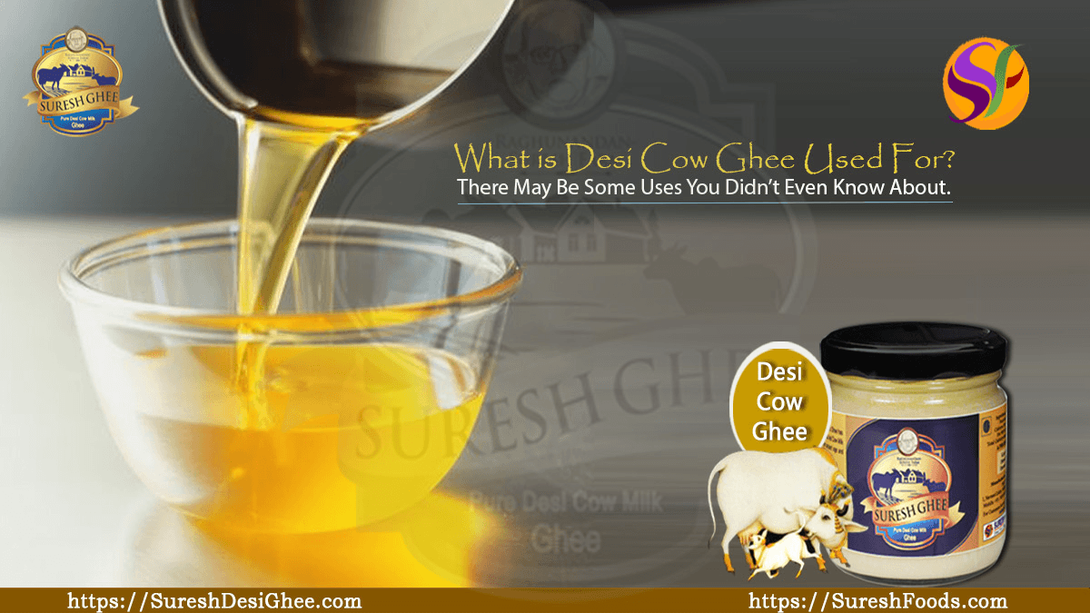 What is Desi Cow Ghee Used For : SUreshFoods.com