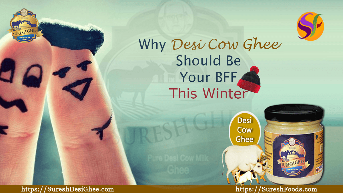 Why Desi Cow Ghee Should Be Your BFF This Winter :SureshFoods.com