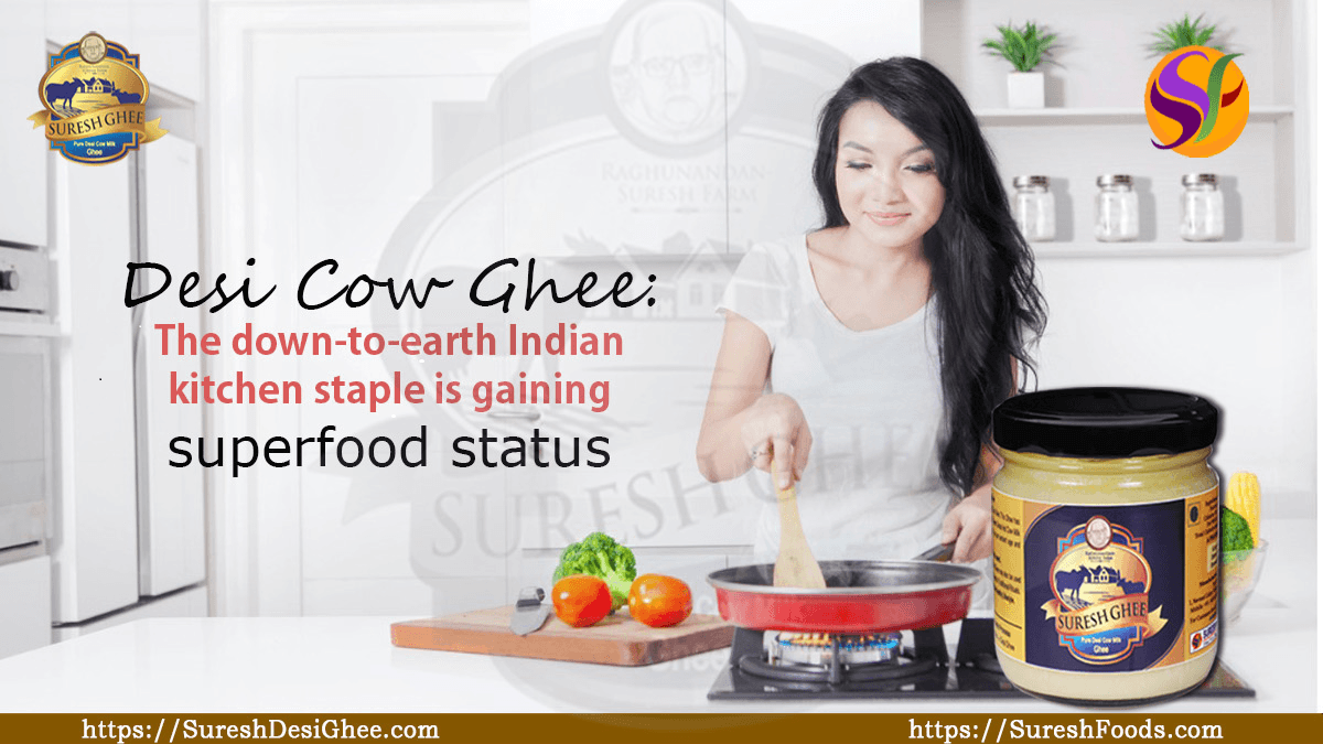 Desi Cow Ghee- The down-to-earth Indian kitchen staple is gaining superfood status :SureshDesiGhee.com