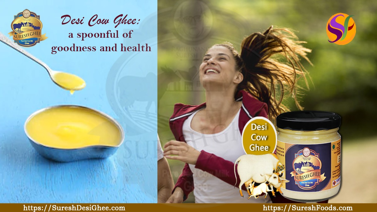 Desi Cow Ghee: a spoonful of goodness and health : SureshDesighee.com