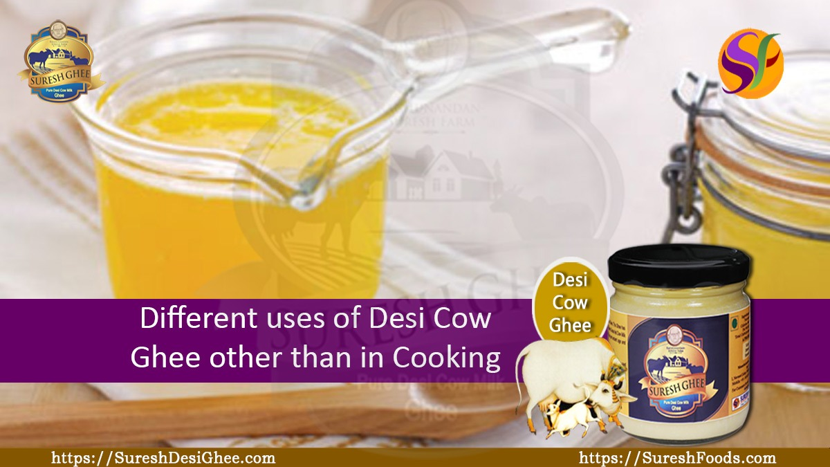 Different uses of Desi Cow Ghee other than in Cooking : SureshDesiGhee.com