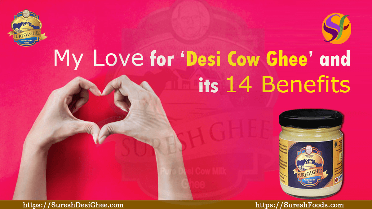 My Love for 'Desi Cow Ghee' and its 14 benefits : SureshDesiGhee.com