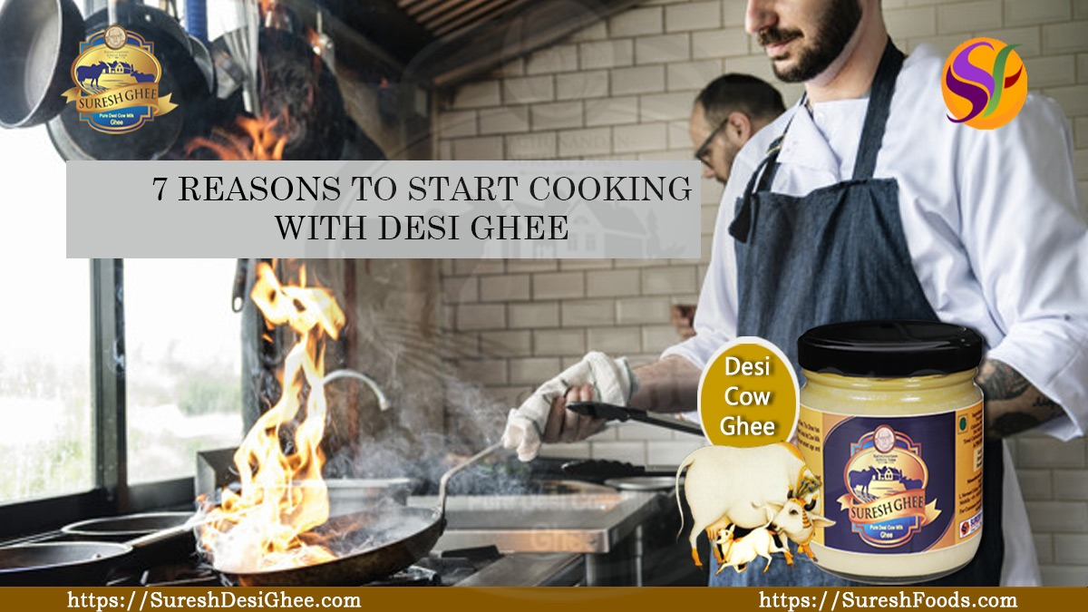 7 REASONS TO START COOKING WITH DESI GHEE : SureshDesiGhee.com