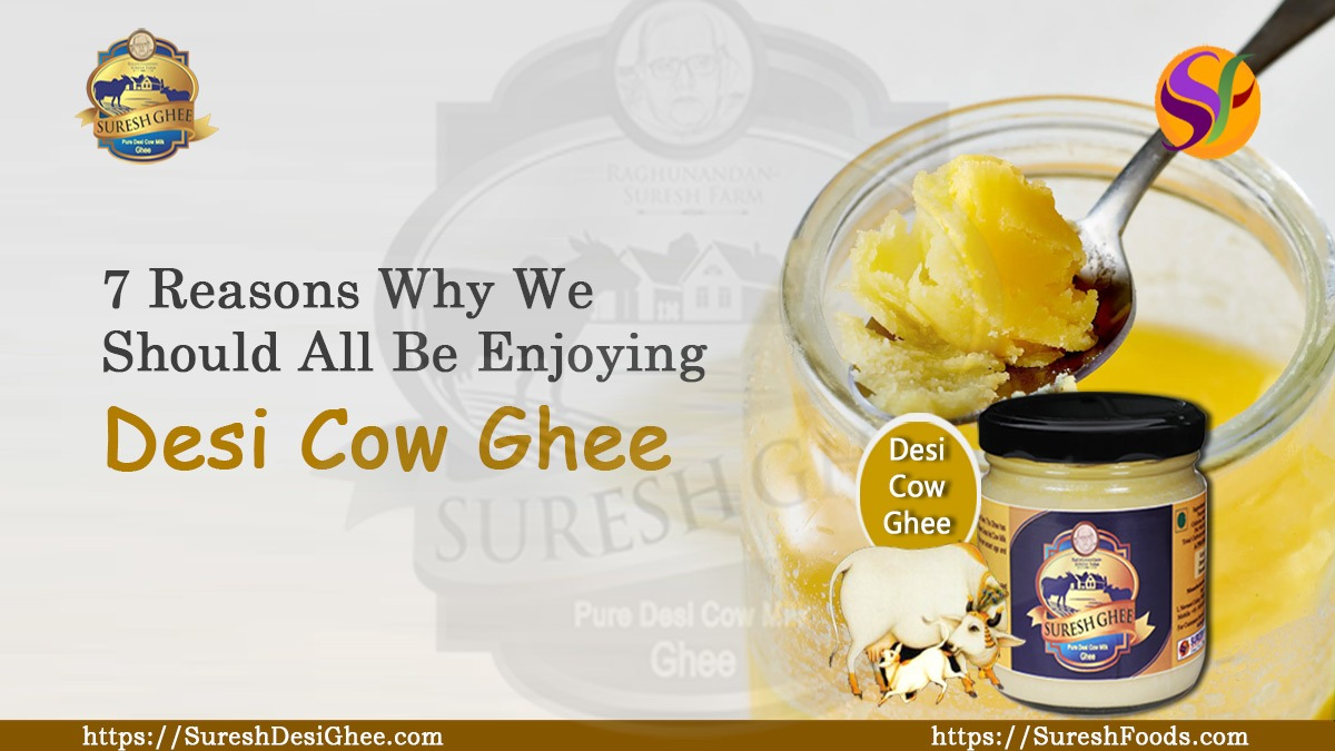7 Reasons Why We Should All Be Enjoying Desi Cow Ghee : SureshDesiGhee.com