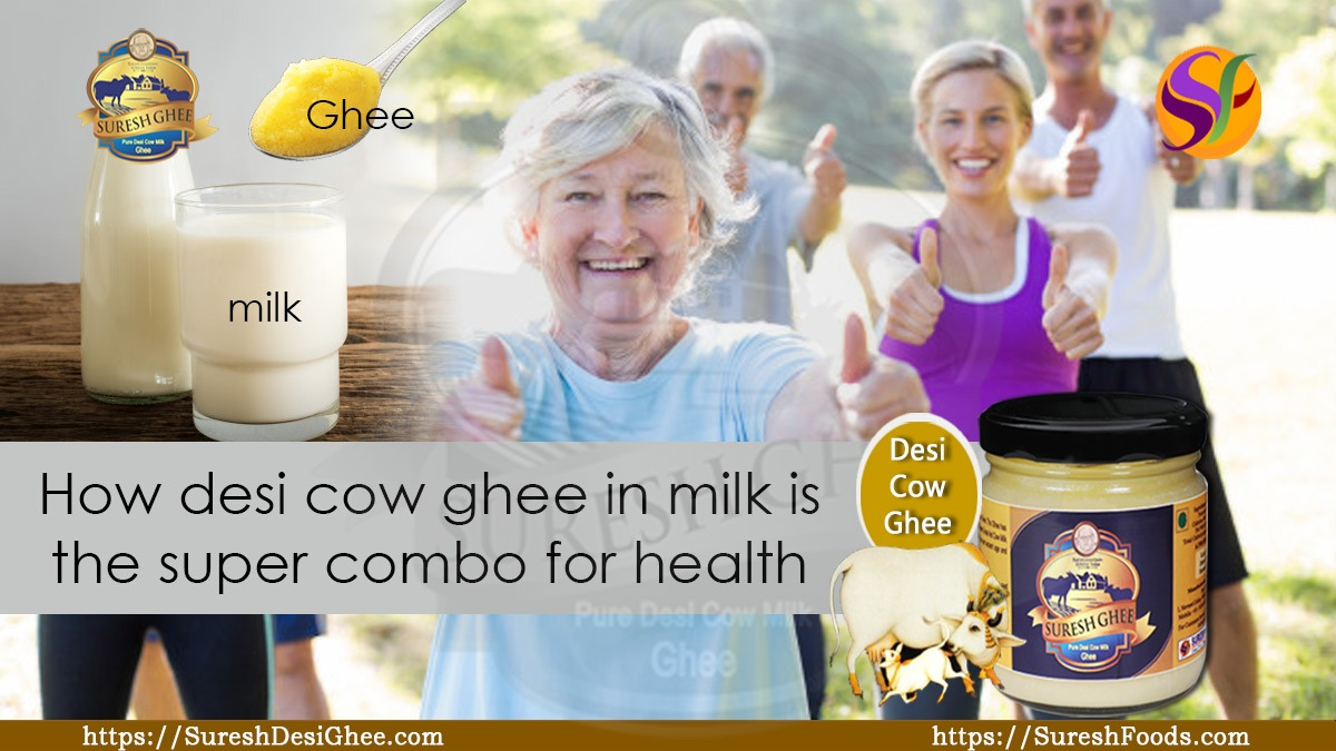 How desi cow ghee in milk is the super combo for health : SureshDesiGhee.com