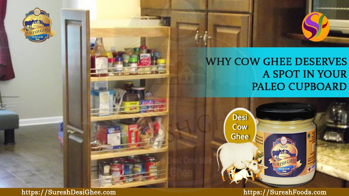 WHY COW GHEE DESERVES A SPOT IN YOUR PALEO CUPBOARD : SureshDesiGhee.com