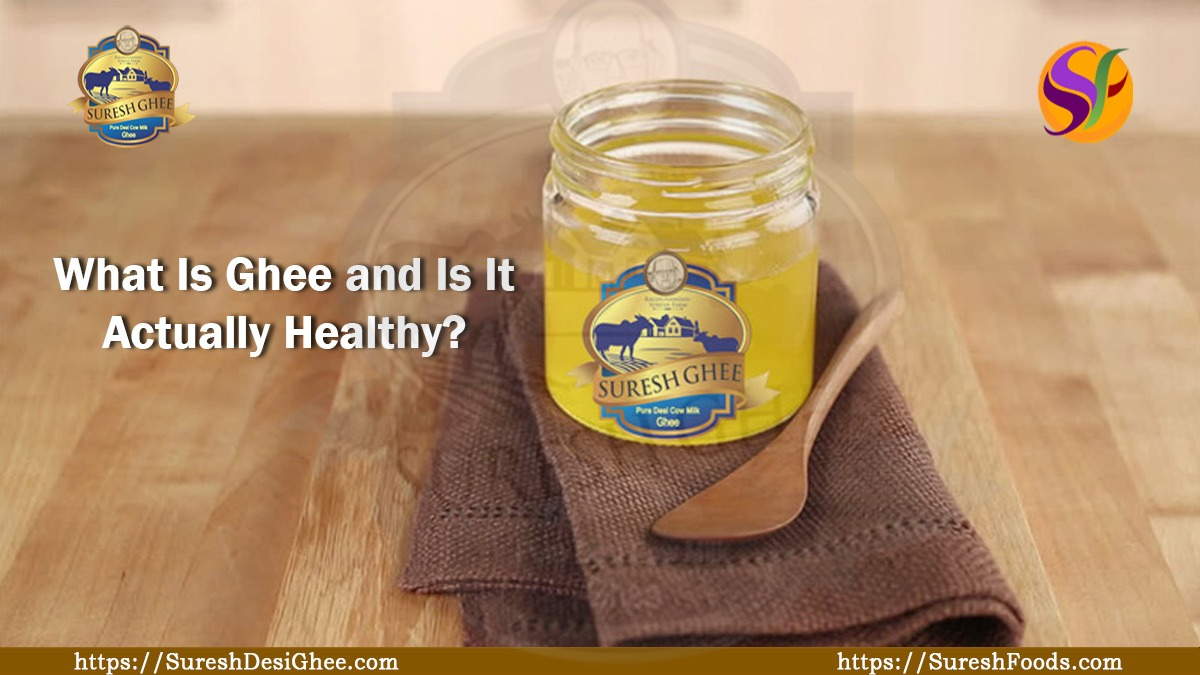 What Is Ghee and Is It Actually Healthy? : SureshDsiGhee.com