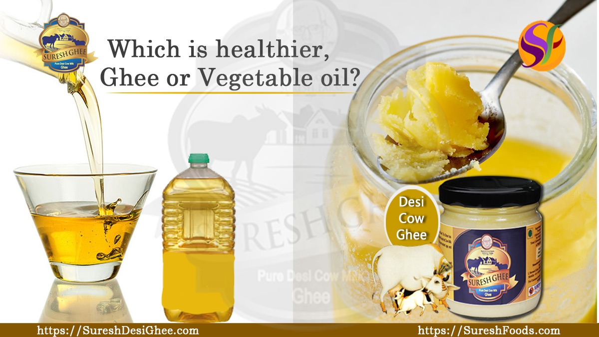 Which is healthier, ghee or vegetable oil : SureshDesiGhee.com